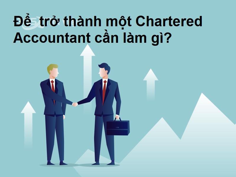 Chartered Accountant - Để trở thành một Chartered Accountant cần làm gì?